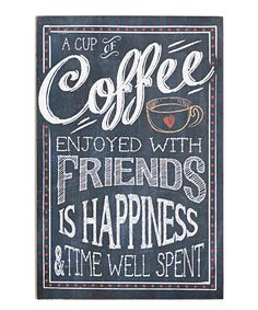 """A cup of coffee enjoyed with friends is happiness & time well spent"""