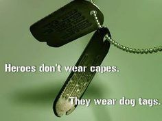 Heroes don't wear capes, they wear dog tags, quote, military service,