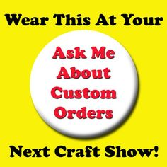 """Do you want to get custom orders? Wear this button at your next craft show to let your customers know you can do custom work for them.  White Button with bold red letters stands out to say """"Ask me about custom orders.""""   1 3/4"""" diameter quality metal pinback button. Hand pressed on a professional manual button machine. Metal parts, safety pin back, covered with mylar.  Over 1,000 more of my buttons to see here: http://www.zibbet.com/PortableGraffiti I also sell vintage collectible buttons…"""