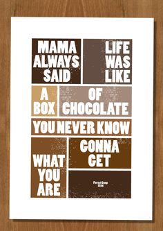 Forrest Gump Movie Quote: Life was like a box of chocolate.