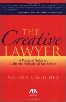 The Creative Lawyer : a Practical Guide to Authentic Professional Satisfaction / Michael F. Melcher / KF 300 .M45 2014