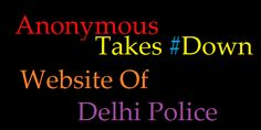 Anonymous takes down the website of Delhi Police