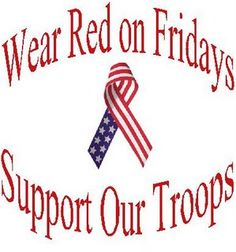 RED Friday Support our troops! R.E.D. Remember Every Deployed. **I seem to remember this from years ago. Will try to remember now and will wear a yellow ribbon to not just remember our Canadian troops but those from other countries supporting our ideals (i.e. US, UK and some others).