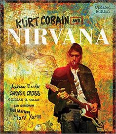 Kurt Cobain and Nirvana: The Complete Illustrated History: Amazon.de: Charles Cross: Fremdsprachige Bücher