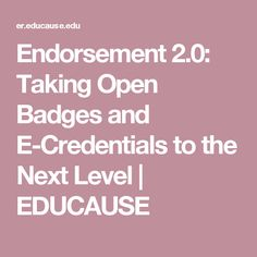 Endorsement 2.0: Taking Open Badges and E-Credentials to the Next Level | EDUCAUSE