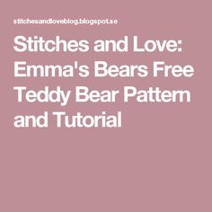 Stitches and Love: Emma's Bears Free Teddy Bear Pattern and Tutorial