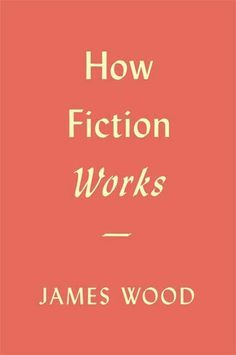 How Fiction Works (read, must read)