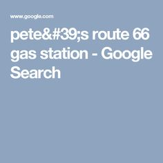 pete's route 66 gas station - Google Search