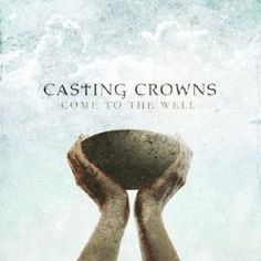 Come To The Well by Casting Crowns CD