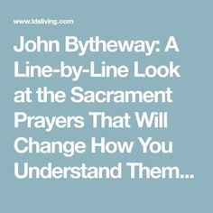 John Bytheway: A Line-by-Line Look at the Sacrament Prayers That Will Change How You Understand Them | LDS Living
