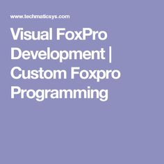 Techmatic systems specialized in migrating visual foxpro development projects to the latest technologies. Visual FoxPro is a programming language and environment for database application development.