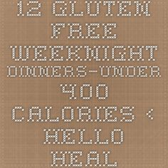 12 Gluten-Free Weeknight Dinners–Under 400 Calories ‹ Hello Healthy