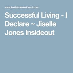 Successful Living - I Declare ~ Jiselle Jones Insideout