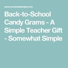 Back-to-School Candy Grams- A Simple Teacher Gift - Somewhat Simple