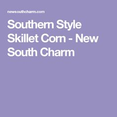 Southern Style Skillet Corn - New South Charm