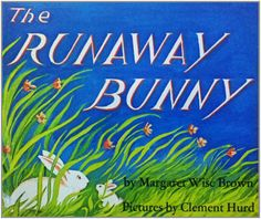 The runaway bunny / Margaret Wise Brown ; pictures by Clement Hurd. Harper Collins, 1991