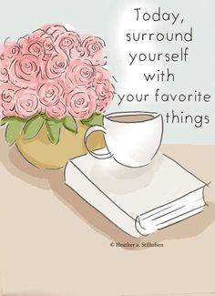 Hoy en dia, rodeate de tus cosas favoritas.