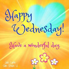 Wednesday Greetings, Happy Wednesday Quotes, Good Morning Wednesday, Saturday Quotes, Wonderful Wednesday, Good Morning Greetings, Good Morning Wishes, Hump Day Quotes, Daily Quotes
