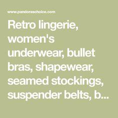 Retro lingerie, women's underwear, bullet bras, shapewear, seamed stockings, suspender belts, bridal, 1940s 1950s, vintage, Bullet Bra, Retro Lingerie, Online Lingerie, Women's Underwear, Shapewear, 1940s, Belts, Stockings, Bridal