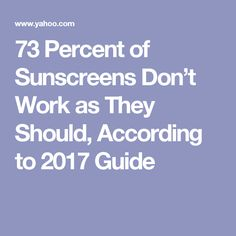 73 Percent of Sunscreens Don't Work as They Should, According to 2017 Guide