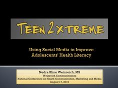 teen2xtreme-using-social-media-to-improve-adolescents-health-literacy by Nedra Weinreich via Slideshare