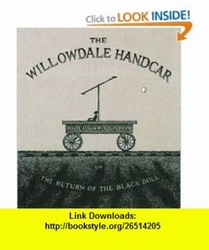 The Willowdale Handcar or the Return of the Black Doll (9780151010356) Edward Gorey , ISBN-10: 0151010358  , ISBN-13: 978-0151010356 ,  , tutorials , pdf , ebook , torrent , downloads , rapidshare , filesonic , hotfile , megaupload , fileserve