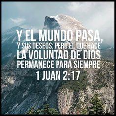 << Y el mundo pasa, y sus deseos; pero el que hace la voluntad de Dios permanece para siempre >>.   1 Juan 2:17