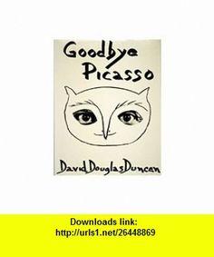 Goodbye Picasso (9780448116198) David Douglas Duncan , ISBN-10: 0448116197  , ISBN-13: 978-0448116198 ,  , tutorials , pdf , ebook , torrent , downloads , rapidshare , filesonic , hotfile , megaupload , fileserve