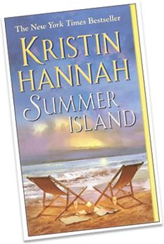 Summer Island - Kristen Hannah  This book inspired me to RE pursue my writing. Also a lovely LOVE story, hotter (to me) than 50 Shades of Grey...MUCH better written and soulful