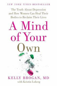 """In """"A Mind of Your Own,"""" Dr. Kelly Brogan claims that the cause of depression lies not in the brain, but in the gut—and offers tips for reversing inflammation. Causes Of Depression, Depression Treatment, Kelly Brogan, Gut Inflammation, Self Empowerment, Holistic Approach, Book Lists, Book Review, Self Help"""