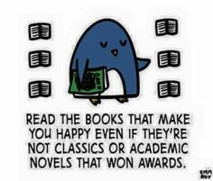 My sentiments exactly! Can't be doing with all that book snobbery!