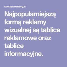 Najpopularniejszą formą reklamy wizualnej są tablice reklamowe oraz tablice informacyjne.