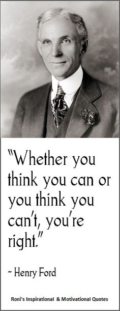 """Henry Ford: """"Whether you think you can, or you think you can't--you're right"""" #recovery #inspiration *Hint: You CAN. Don't listen to the inner bullies that tell you otherwise."""