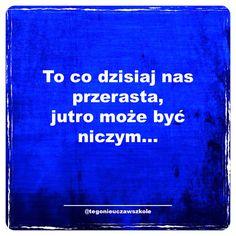 #cytaty #sentencje #słowa #mysli #zlotemysli #motywacja #inspiracja #kreatywnie #rozwojosobisty #wiadomość #marketingonline #poradnik #kurs #szkolenie #książka #tegonieuczawszkole #promocja #reklama #praca #pracaonline #kasazneta #hajs #polska #kocham #zajebiście #górka #dołek #dzisiaj #jutro Nick Vujicic, Better Life, Motto, Sentences, Texts, Coaching, Nostalgia, Entertaining, Album