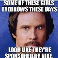 lol. but really, they're getting ridiculous. don't even look like eyebrows anymore...