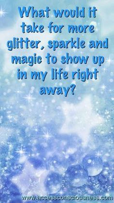 What would it take for more glitter, sparkle & magic to show up in my life right away?