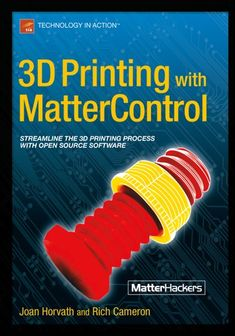 """Read Printing with MatterControl"""" by Joan Horvath available from Rakuten Kobo. In Printing With MatterControl, Joan Horvath and Rich Cameron, the team behind Mastering Printing, explain step-by. Types Of 3d Printers, Types Of Printer, Machine 3d, 3d Printer Software, Fused Deposition Modeling, Print 3d, Architecture 3d, Design 3d, Diy 3d"""