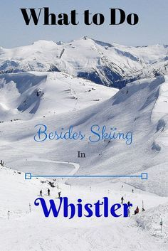 How to enjoy Whistler, Canada without skiing!