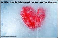 An Affair Isn't the Only Betrayal That Can Hurt Your Marriage - Strong Women, Strong Love The Way You Are, How Are You Feeling, Learning To Love Again, John Gottman, Relationship Over, Emotional Affair, Stop Caring, Strong Love, Hurt Feelings