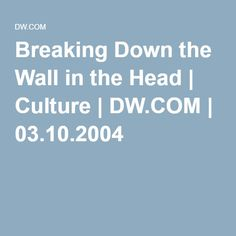 Breaking Down the Wall in the Head | Culture | DW.COM | 03.10.2004