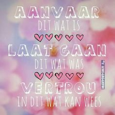 Aanvaar dit wat is, laat gaan dit wat was, vertrou in dit wat kan wees. Afrikaanse Quotes, Quirky Quotes, Faith In Love, Note To Self, Words Of Encouragement, True Words, Faith Quotes, Christian Quotes, Slogan