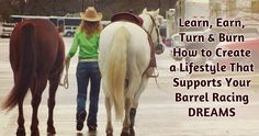 Learn, Earn, Turn & Burn – How to Create a Lifestyle That Supports Your Barrel Racing Dreams