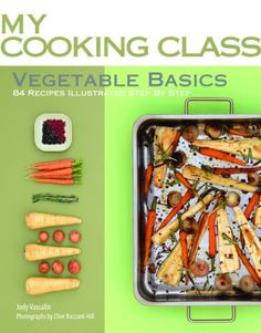 Vegetable Basics: 84 Recipes Illustrated Step by Step (My Cooking Class) Paperback