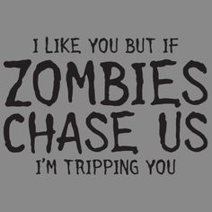 I LIKE YOU BUT IF ZOMBIES CHASE US, I'M TRIPPING YOU T SHIRT