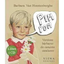 BARBARA VAN HOESTENBERGHE. Pim Pom: versions bàrbares de cançons catalanes.  Barcelona : Viena, 2012.