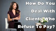 Problem Client: How To Protect Yourself From Clients Who Refuse To Pay (...