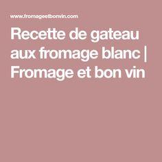 Recette de gateau aux fromage blanc   Fromage et bon vin
