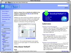 NetSurf is an open source web browser which has its own layout engine.  NetSurf is an open source web browser which has its own layout engine. It is designed to be lightweight and portable, supporting both mainst...