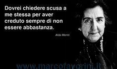 Dovrei chiedere scusa a me stessa per aver creduto sempre di non essere abbastanza. Alda Merini