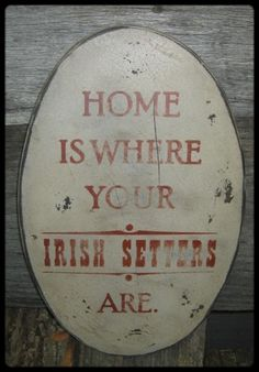 "Great sign for you Irish Setter lovers out there. Your choice of Irish Setter Is or Irish Setters Are on the sign. White with brick lettering is shown in the photo. However, our signs are available in any color combination....just ask. Some of our other colors are shown in our other pet sign auctions. The sign has been painted, crackled, and distressed to give that primitive or country look. Measures 14.5"" tall by 9"" wide by .25"" thick. A rusty sawtooth hanger is attached to the back for…"